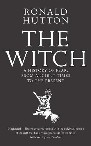 The Witch: A History of Fear, from Ancient Times tothePresent