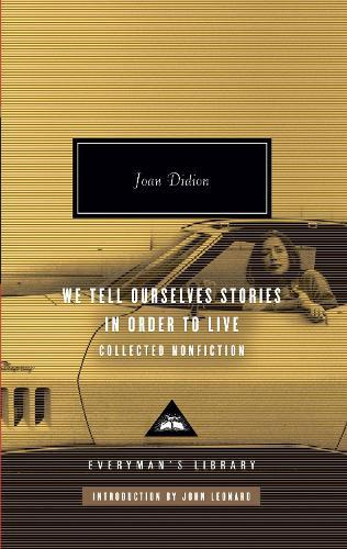 We Tell Ourselves Stories in Order to Live:CollectedNonfiction