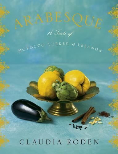 Arabesque: A Taste of Morocco, Turkey,andLebanon