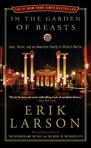 In the Garden of Beasts: Love, Terror, and an American Family inHitler'sBerlin