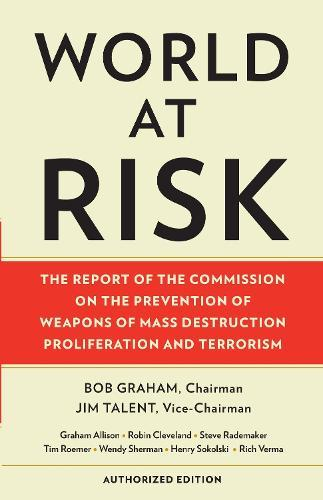 World at Risk: The Report of the Commission on the Prevention of Weapons of Mass Destruction ProliferationandTerrorism
