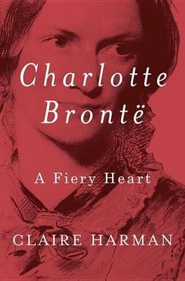 Charlotte Brontë: AFieryHeart