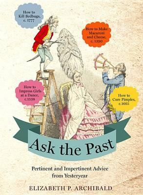 Ask the Past: Pertinent and Impertinent AdvicefromYesteryear