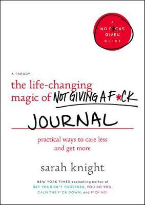 The Life-Changing Magic of Not Giving a F*ck Journal: Practical Ways to Care Less andGetMore