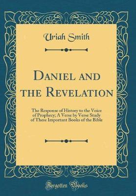 Daniel and the Revelation: The Response of History to the Voice of  Prophecy