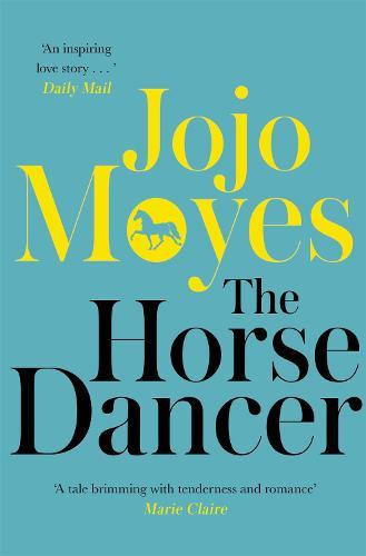The Horse Dancer: Discover the heart-warming Jojo Moyes you haven'treadyet