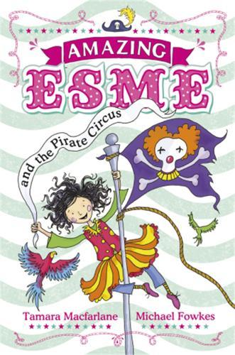 Amazing Esme and the Pirate Circus:Book3