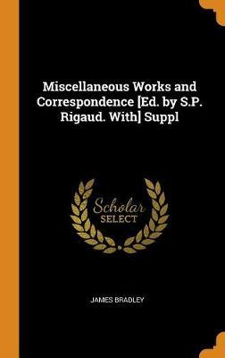 Miscellaneous Works and Correspondence [ed. by S.P. Rigaud.With]Suppl