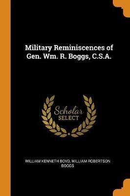 Military Reminiscences of Gen. Wm. R.Boggs,C.S.A.