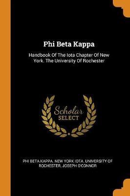 Phi Beta Kappa: Handbook of the Iota Chapter of New York. the UniversityofRochester