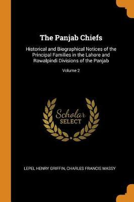 The Panjab Chiefs: Historical and Biographical Notices of the Principal Families in the Lahore and Rawalpindi Divisions of the Panjab;Volume2