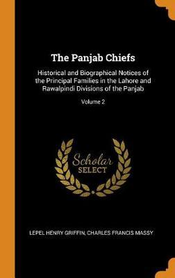 The Panjab Chiefs: Historical and Biographical Notices of the Principal Families in the Lahore and Rawalpindi Divisions of the Panjab; Volume 2