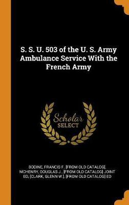 S. S. U. 503 of the U. S. Army Ambulance Service with the French Army