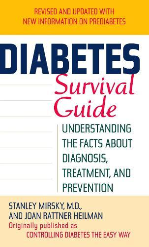 Diabetes Survival Guide: Understanding the Facts about Diagnosis, Treatment,andPrevention