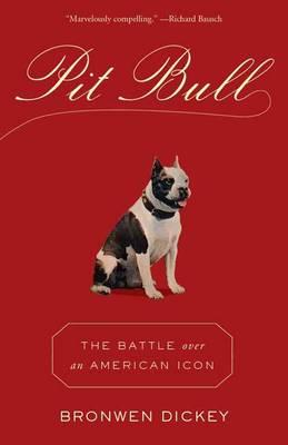 Pit Bull: The Battle over anAmericanIcon