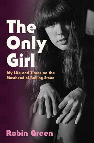 The Only Girl: My Life and Times on the Masthead of Rolling Stone