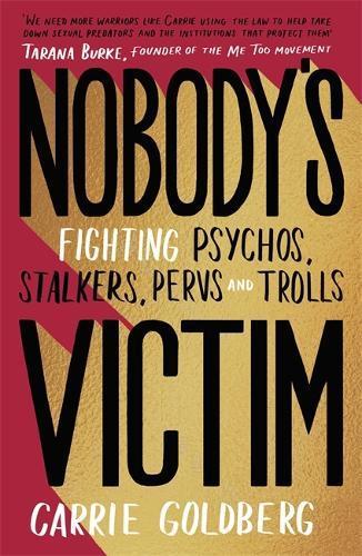 Nobody's Victim: Fighting Psychos, Stalkers, PervsandTrolls