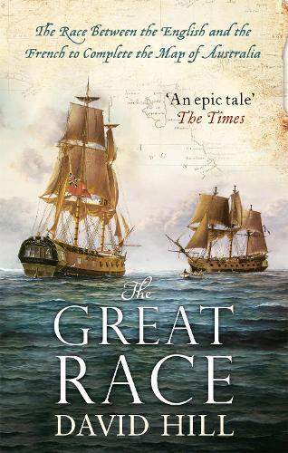 The Great Race: The Race Between the English and the French to Complete the MapofAustralia