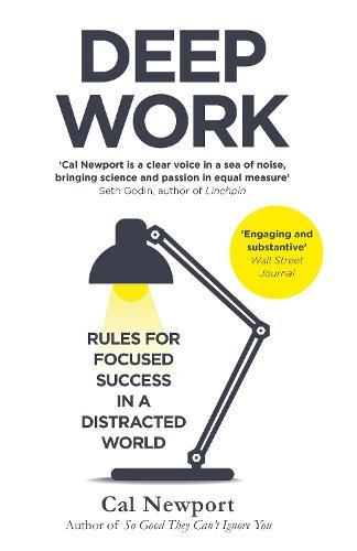 Deep Work: Rules for Focused Success in aDistractedWorld