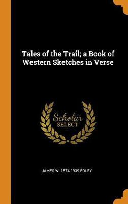 Tales of the Trail; A Book of Western SketchesinVerse