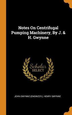 Notes on Centrifugal Pumping Machinery, by J. & H. Gwynne