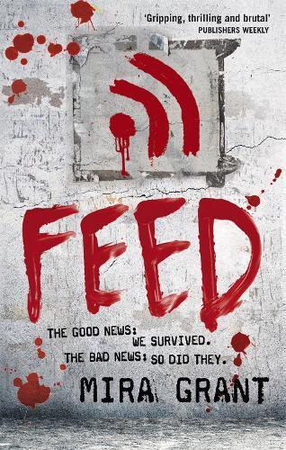 Feed: The Newsflesh Trilogy:Book1