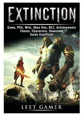 Extinction Game, Ps4, Wiki, Xbox One, DLC, Achievements, Cheats,  Characters, Download, Guide Unofficial by Leet Gamer