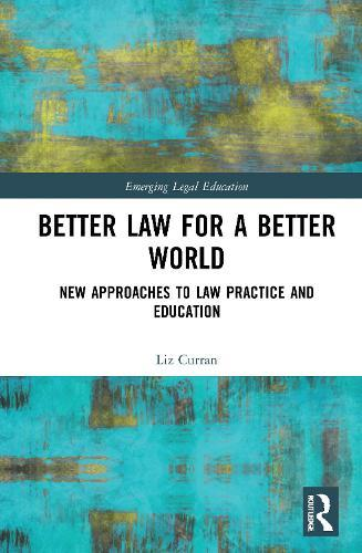 Better Law for a Better World: New Approaches to Law Practice and Education