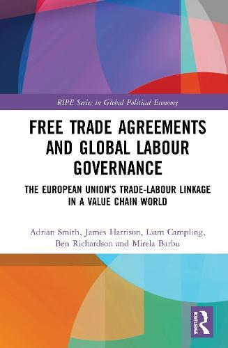 Free Trade Agreements and Global Labour Governance: The European Union's Trade-Labour Linkage in a Value Chain World