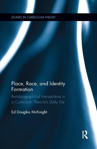 Place, Race, and Identity Formation: Autobiographical Intersections in a Curriculum Theorist'sDailyLife