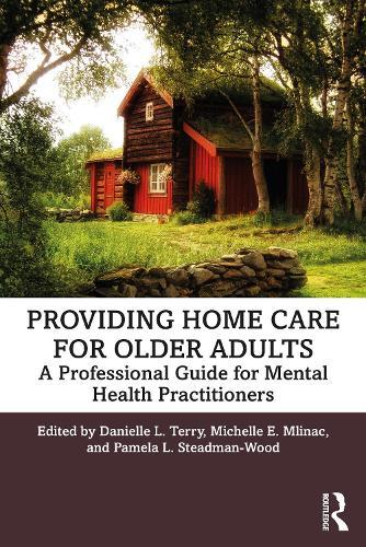 Providing Home Care for Older Adults: A Professional Guide for MentalHealthPractitioners