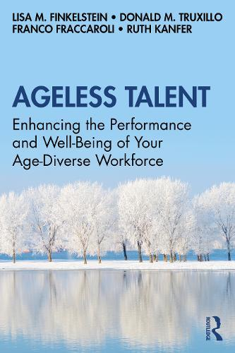 Ageless Talent: Enhancing the Performance and Well-Being of YourAge-DiverseWorkforce
