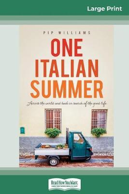 One Italian Summer: Across the world and back in search of the good life (16pt LargePrintEdition)