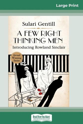 A Few Right Thinking Men: A Rowland Sinclair Mystery (16pt Large Print Edition)