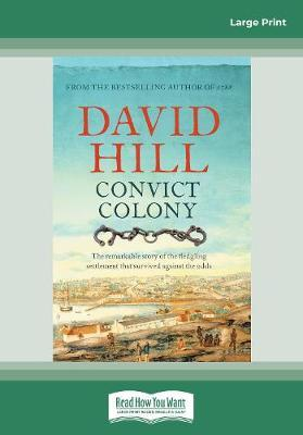 Convict Colony: The remarkable story of the fledgling settlement that survived againsttheodds