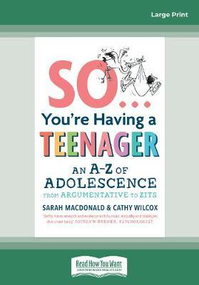 So ... You're Having a Teenager: An A-Z of adolescence from argumentativetozits