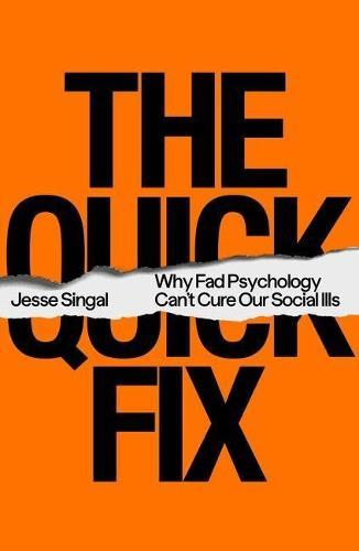 The Quick Fix: Why Fad Psychology Can't Cure OurSocialIlls