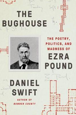 The Bughouse: The Poetry, Politics, and Madness ofEzraPound