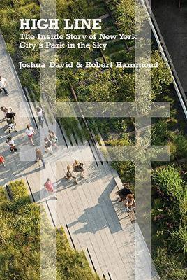 High Line: The Inside Story of New York City's Park intheSky