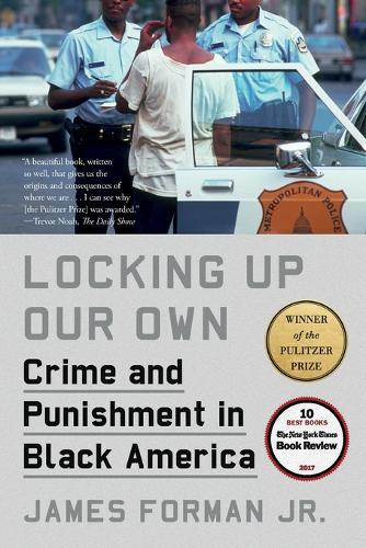 Locking Up Our Own: Crime and Punishment inBlackAmerica