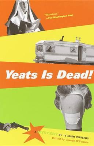 Yeats Is Dead!: A Mystery by 15IrishWriters