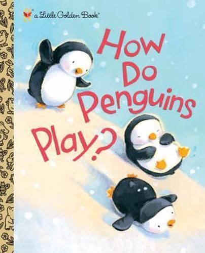 How Do Penguins Play? (LittleGoldenBook)