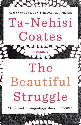 The Beautiful Struggle: A Father, Two Sons, and an Unlikely RoadtoManhood