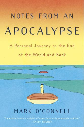 Notes from an Apocalypse: A Personal Journey to the End of the WorldandBack