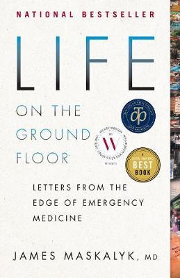 Life On The Ground Floor: Letters from the Edge ofEmergencyMedicine