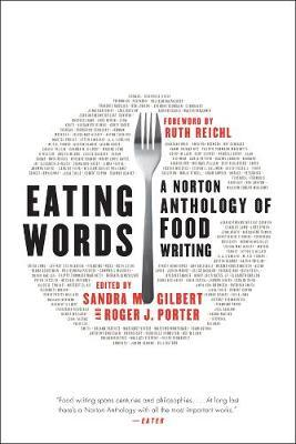 Eating Words: A Norton Anthology of Food Writing