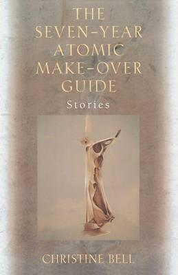 The Seven-Year Atomic Make-Over Guide: Stories