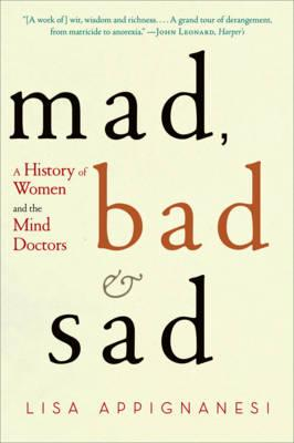 Mad, Bad, and Sad: A History of Women and theMindDoctors