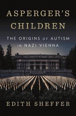 Asperger's Children: The Origins of Autism inNaziVienna