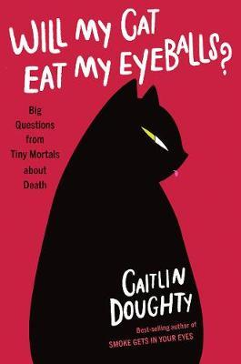 Will My Cat Eat My Eyeballs?: Big Questions from Tiny MortalsAboutDeath